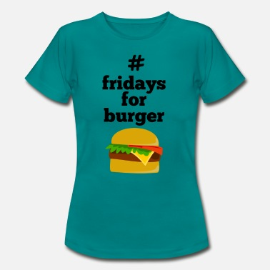 fridays for burger - Women's T-Shirt
