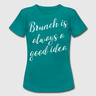 Brunch is always a good idea - Women's T-Shirt