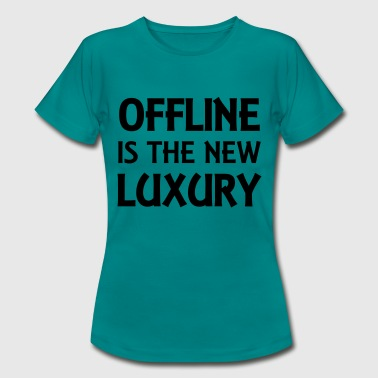 Offline is the new luxury - Frauen T-Shirt