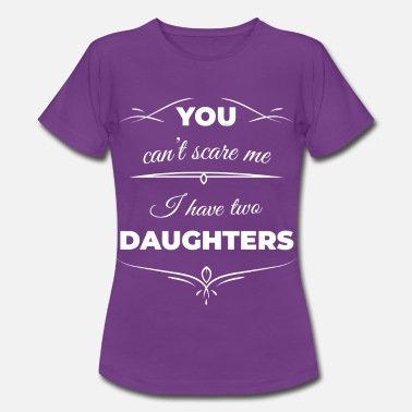Can Two You can´t scare me i have two daughters 2 - Frauen T-Shirt