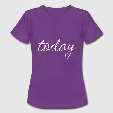 today - Frauen T-Shirt