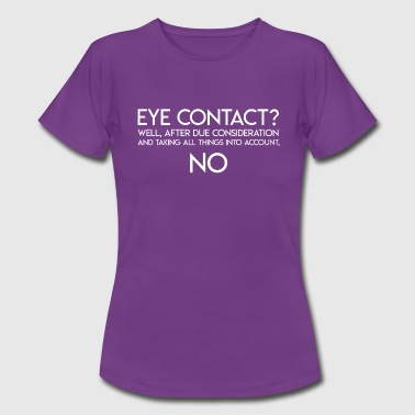 Aspie Eye Contact and Autism - Women's T-Shirt