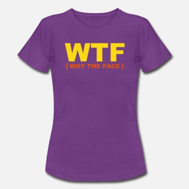 Fun WTF - why the face - Women's T-Shirt
