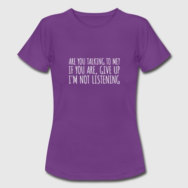 Are you talking to me? I'm not listening - T-shirt dam
