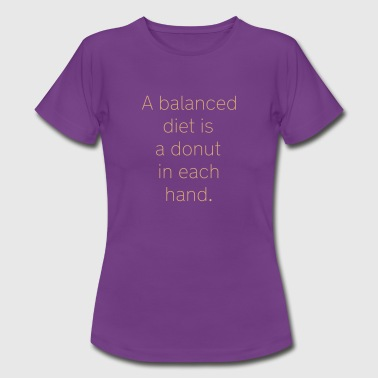 A balanced diet is a donut in each hand - Dame-T-shirt