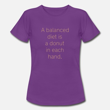 A balanced diet is a donut in each hand - Naisten t-paita