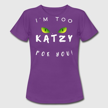 I'm too katzy for you - T-Shirt - Frauen T-Shirt