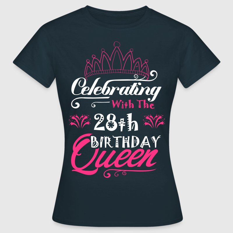 Celebrating With The 28th Birthday Queen - Women's T-Shirt