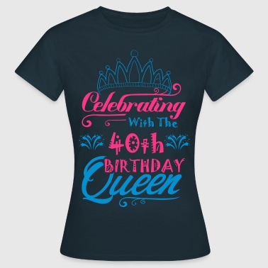 Celebrating With The 40h Birthday Queen - Women's T-Shirt