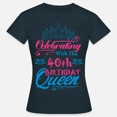 40th Birthday Celebrating With The 40h Birthday Queen - Women's T-Shirt