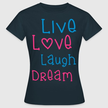 Live Love Laugh Dream - T-shirt Femme