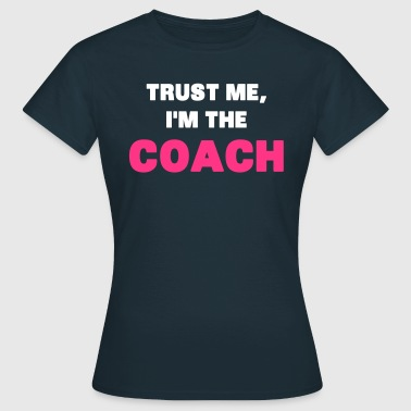 Trust Me, I'm the Coach - T-skjorte for kvinner