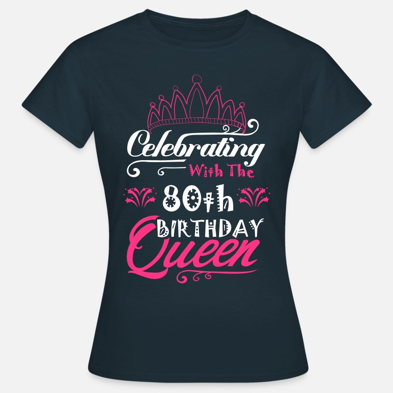Funny T-Shirts - Celebrating With The 80th Birthday Queen - Women's T-Shirt navy