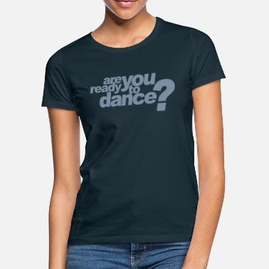 Are You Ready To Dance ? - T-shirt Femme