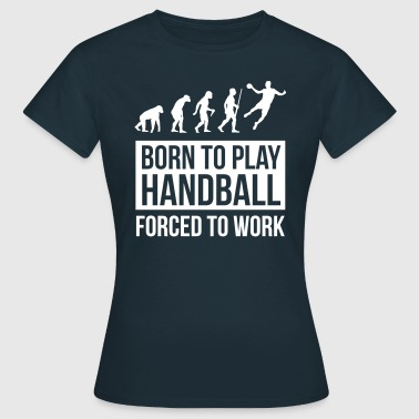 Born to play handball forced to work - T-shirt Femme