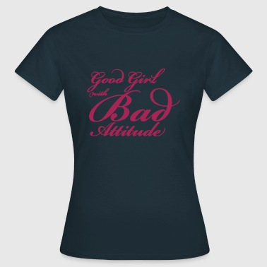 Good Girl Bad Attitude - Frauen T-Shirt