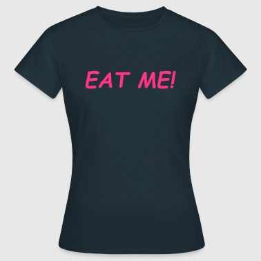 Eat Me - Women's T-Shirt