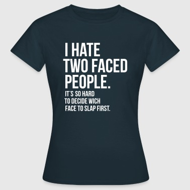 hate 2 faced people  - Frauen T-Shirt