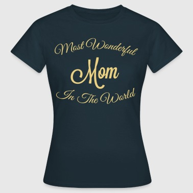 most wonderful mom in the world - Women's T-Shirt
