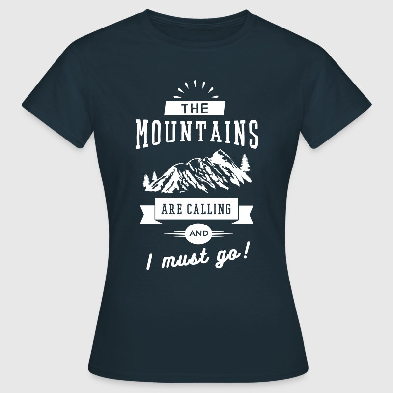 The Mountains Are Calling And I Must Go - Vrouwen T-shirt