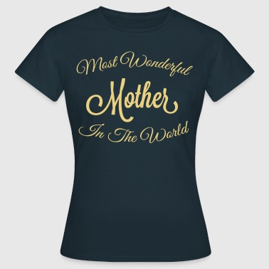most wonderful mother in the world - Women's T-Shirt