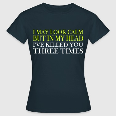 i may look calm, but... - Frauen T-Shirt