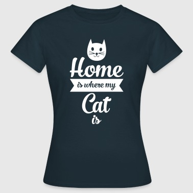 Home Is Where My Cat Is - Vrouwen T-shirt