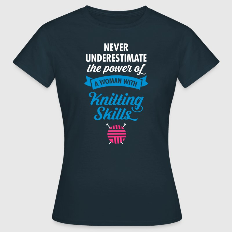 Never Underestimate A Woman WIth Knitting Skills.. - Women's T-Shirt