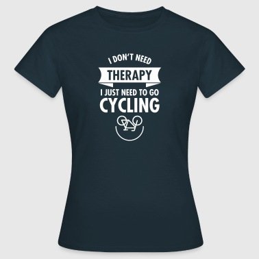 I Don't Need Therapy - I Just Need To Go Cycling - Vrouwen T-shirt