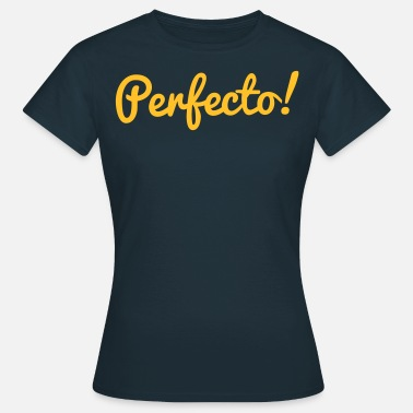 Perfecto perfecto! - Women's T-Shirt