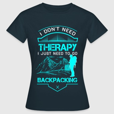 I Dont Need Therapy I Need Backpacking  - Women's T-Shirt