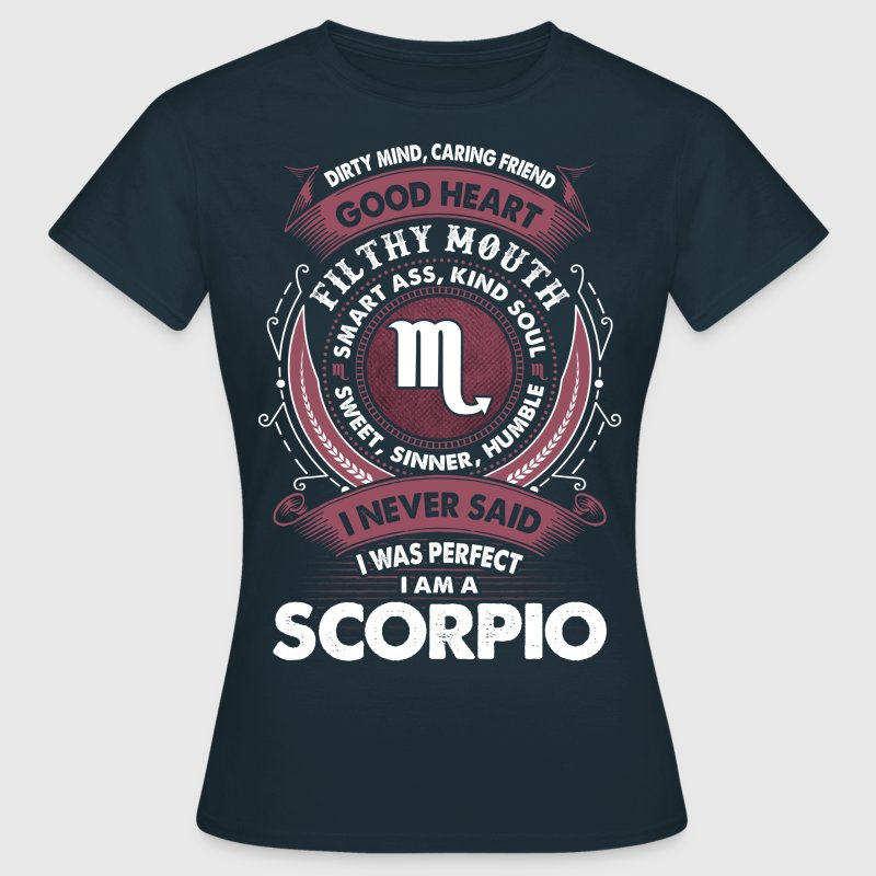 I Never Said I Was Perfect I Am A Scorpio - Women's T-Shirt