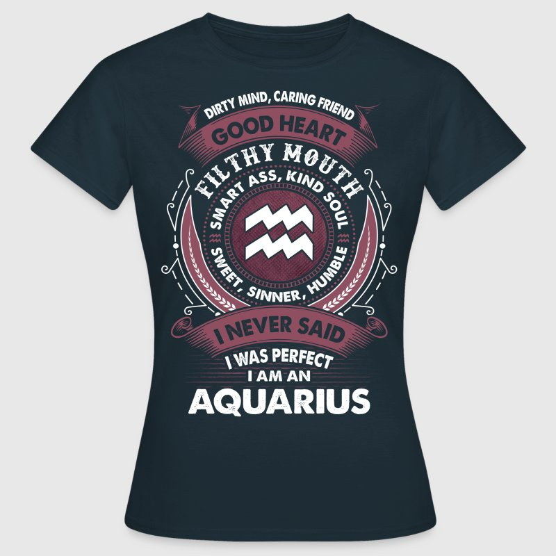 I Never Said I Was Perfect I Am An Aquarius - Women's T-Shirt