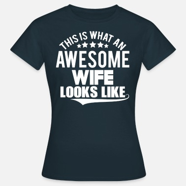 Awesome Wife Looks Like THIS IS WHAT AN  AWESOME WIFE LOOKS LIKE - Women's T-Shirt