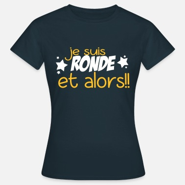 Ronde je suis ronde,message,citations,belle - T-shirt Femme