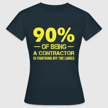 90% of Being a Contractor Is Fighthing Off the... - Women's T-Shirt