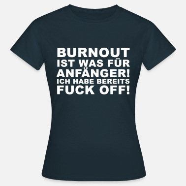 Fuck Off Burnout - Fuck off - Frauen T-Shirt
