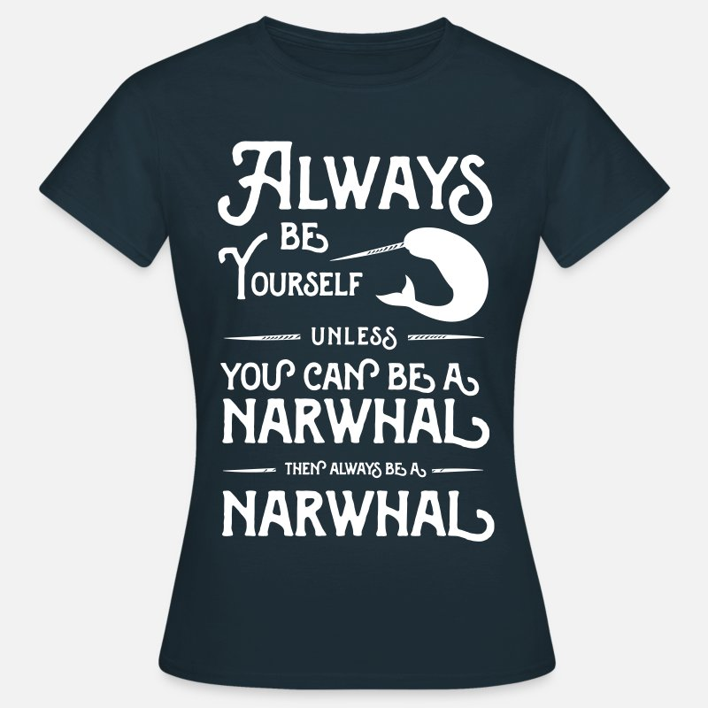 Marine T-Shirts - Always be yourself unless you can be a narwhal - Women's T-Shirt navy