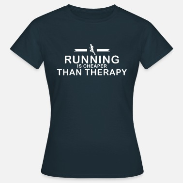Running Motivation Running is cheaper than therapy - Women's T-Shirt