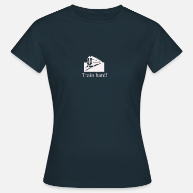 Train Hard train hard, train motive - Women's T-Shirt
