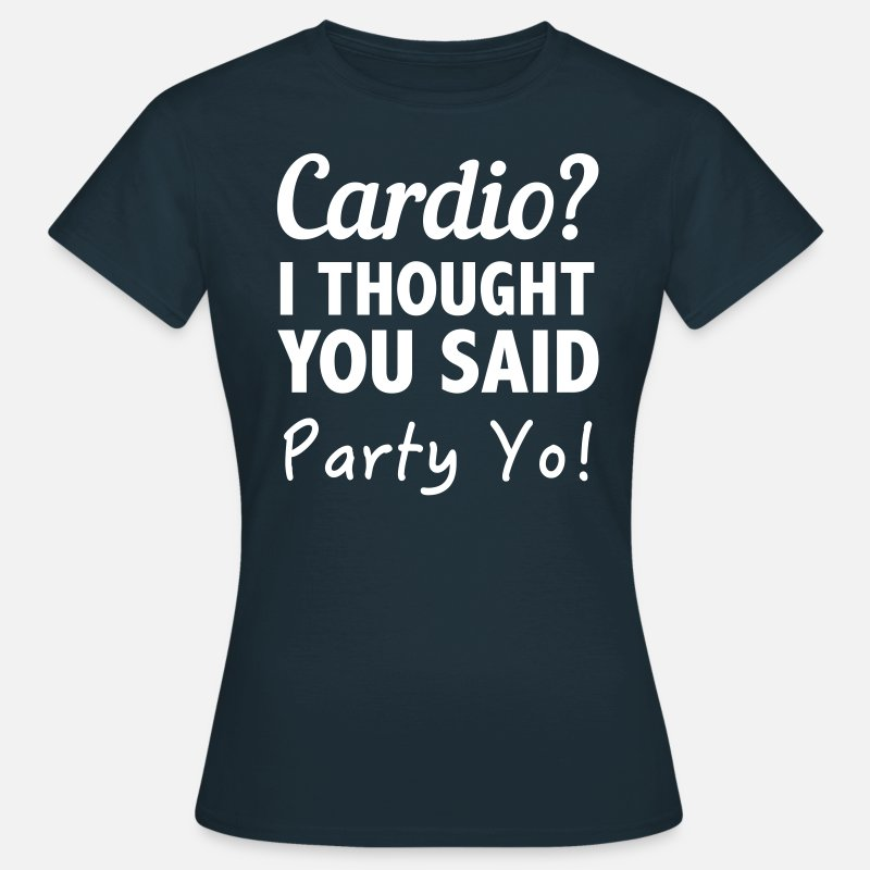 Exercise T-Shirts - Cardio? I thought you said party yo! - Women's T-Shirt navy