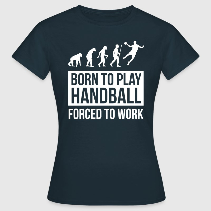 Born to play handball forced to work - Women's T-Shirt