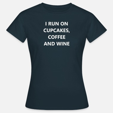 i run on cupcakes coffee and wine - Women's T-Shirt