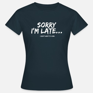 Take The Piss Out Sorry, I did not want to come ... - Women's T-Shirt