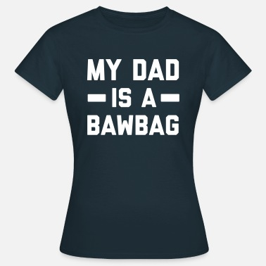 Yer Maw My dad is a bawbag - Women's T-Shirt