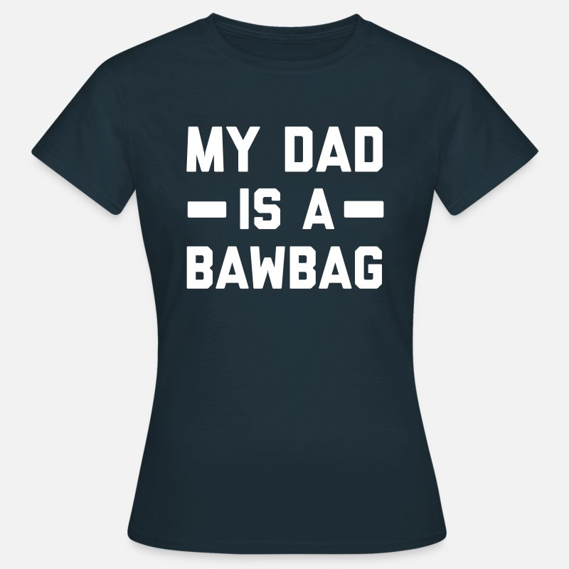 Game T-Shirts - My dad is a bawbag - Women's T-Shirt navy
