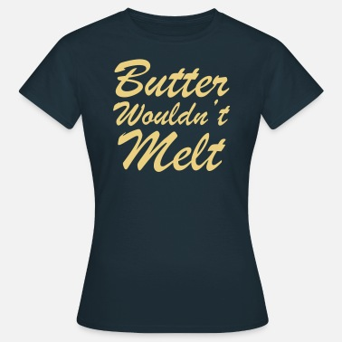 Butter Butter Wouldn't Melt - Women's T-Shirt