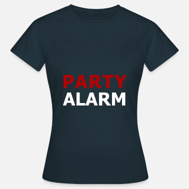 Alarm Party Alarm! - Frauen T-Shirt