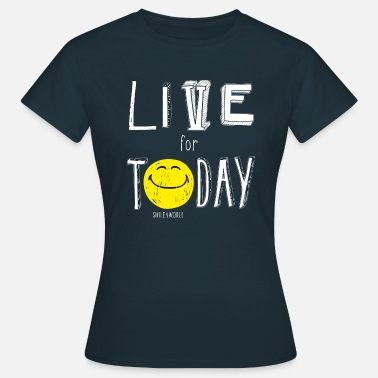 Today SmileyWorld Live for Today - Frauen T-Shirt