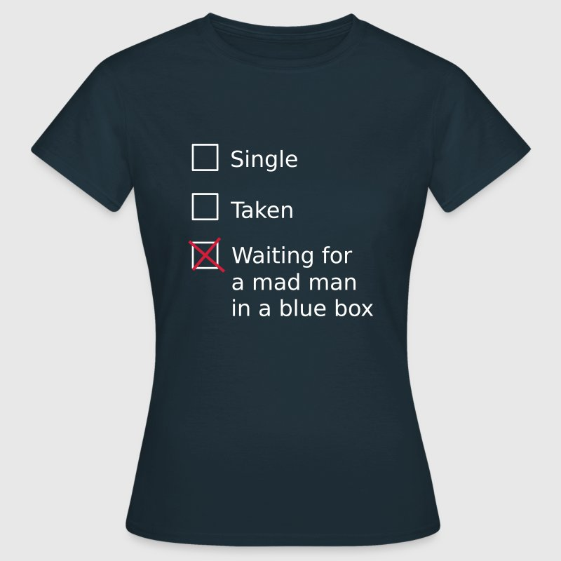 Single Taken Waiting for a mad man in a blue box - Women's T-Shirt